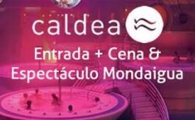 Oferta Viaje Hotel Caldea + Cena y Espectáculo Mondaigua